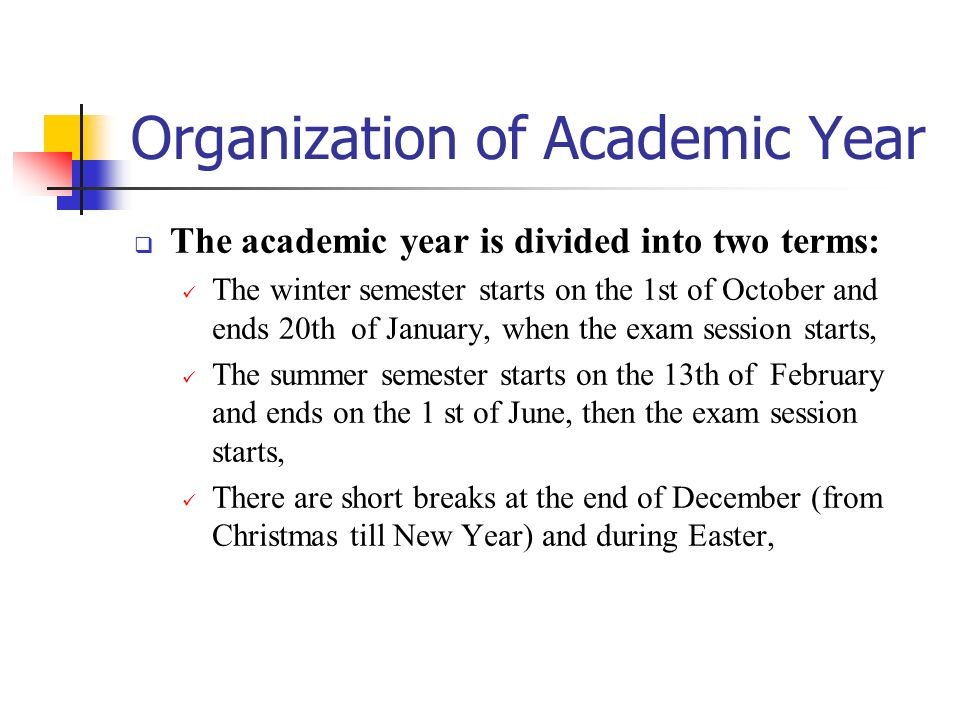 Organization of Academic Year The academic year is divided into two terms: The winter semester starts on the 1st of October and ends 20th of January,