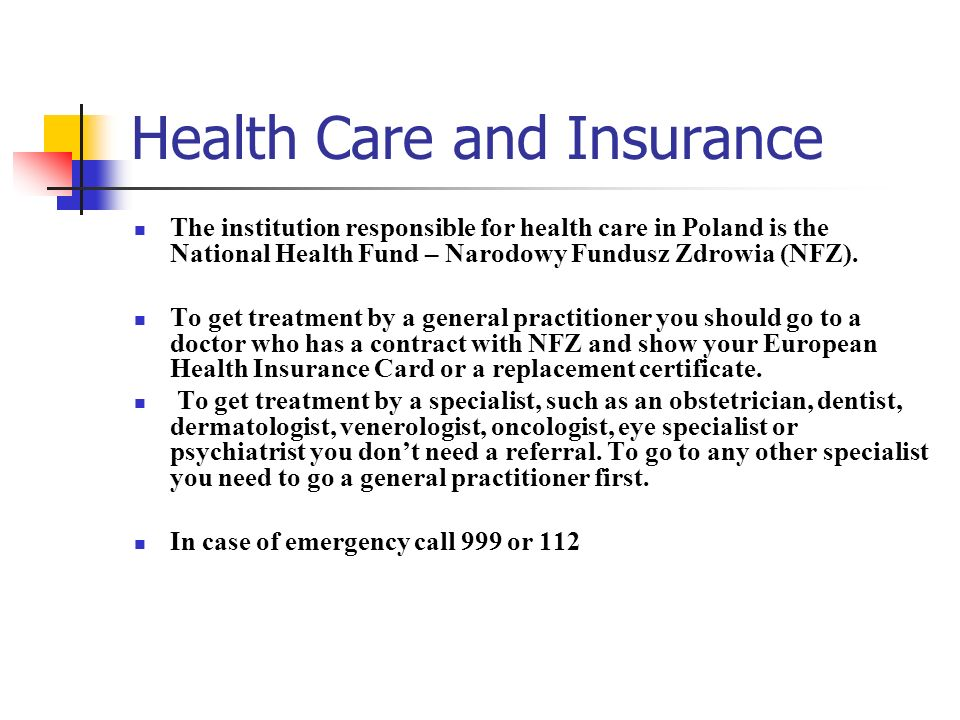 Health Care and Insurance The institution responsible for health care in Poland is the National Health Fund – Narodowy Fundusz Zdrowia (NFZ). To get t