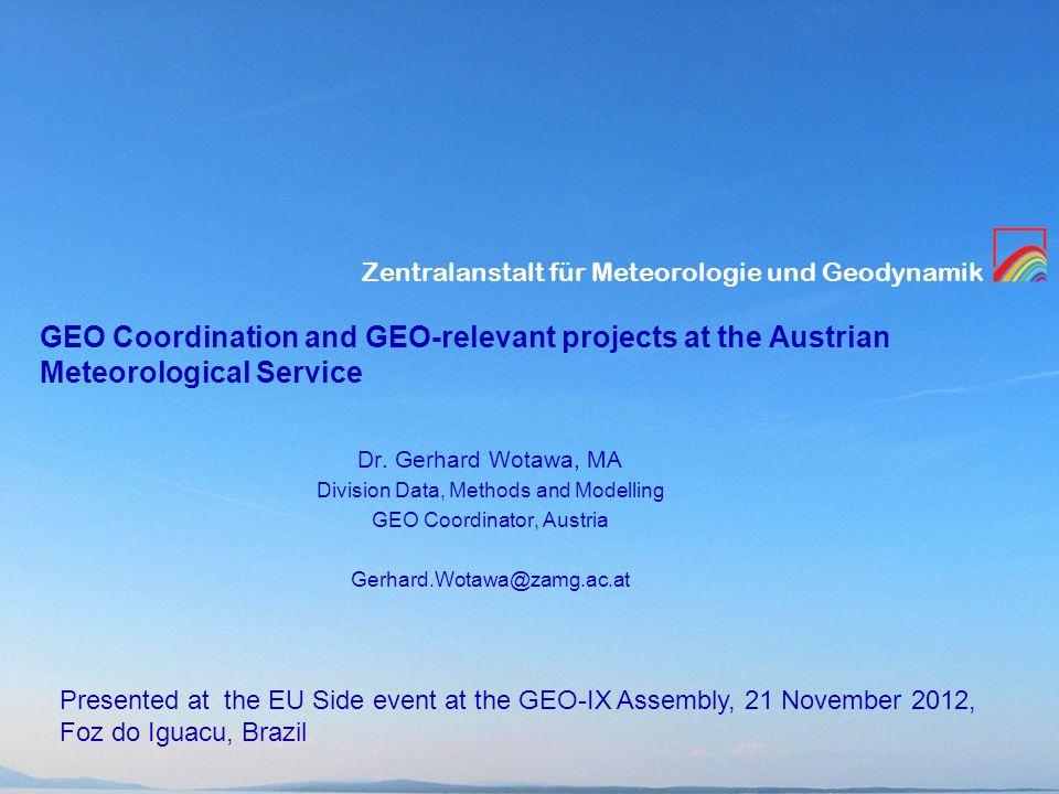 Zentralanstalt für Meteorologie und Geodynamik GEO Coordination and GEO-relevant projects at the Austrian Meteorological Service Dr. Gerhard Wotawa, M