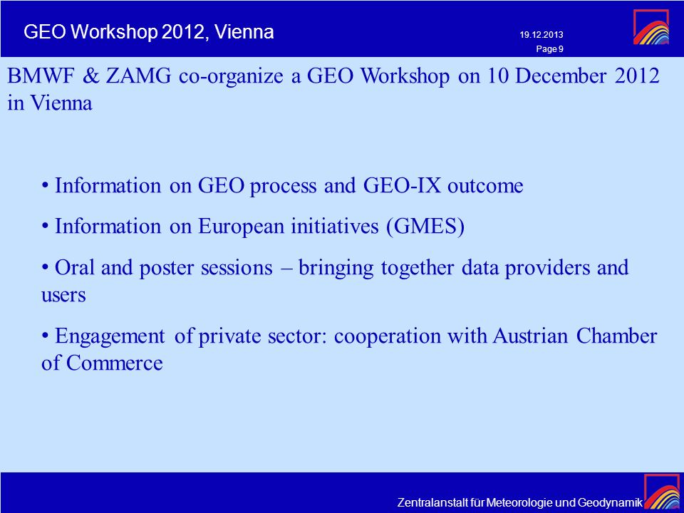 Zentralanstalt für Meteorologie und Geodynamik 19.12.2013 Page 9 GEO Workshop 2012, Vienna BMWF & ZAMG co-organize a GEO Workshop on 10 December 2012