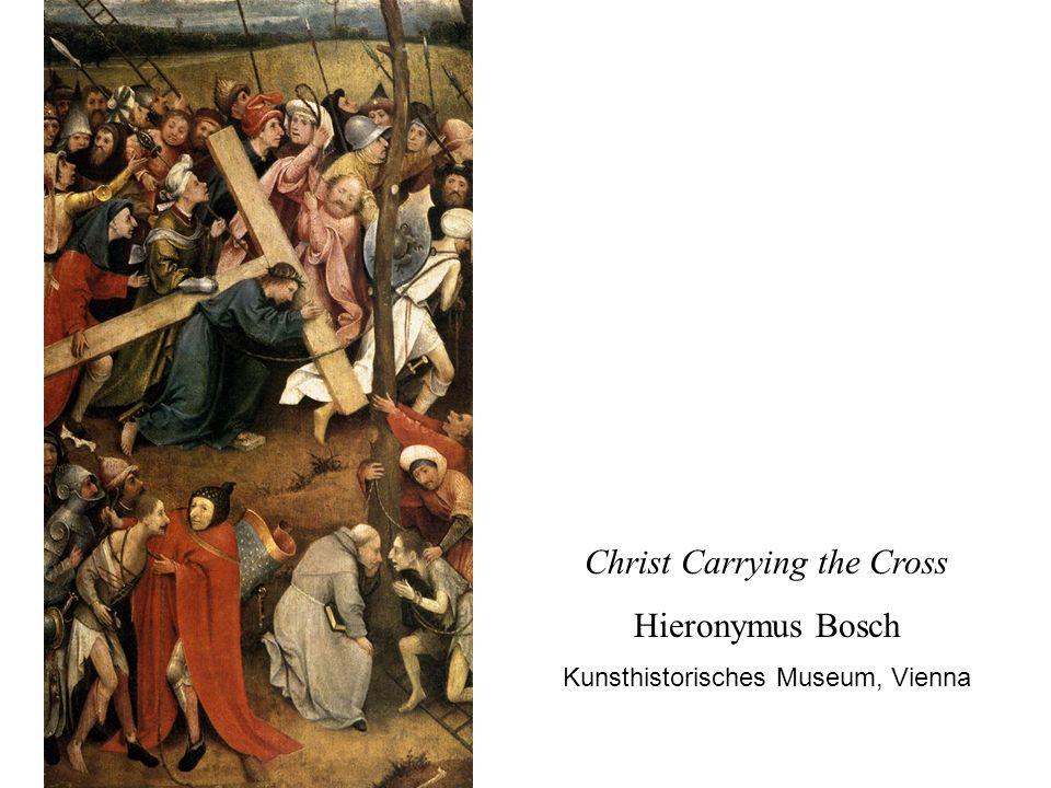 Christ Carrying the Cross Hieronymus Bosch Kunsthistorisches Museum, Vienna
