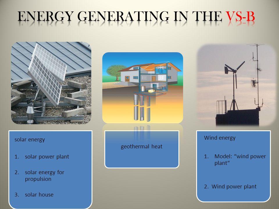 03.11.201324 solar energy 1. 1.solar power plant 2. 2.solar energy for propulsion 3. 3.solar house Wind energy 1. 1.Model: wind power plant 2. Wind po