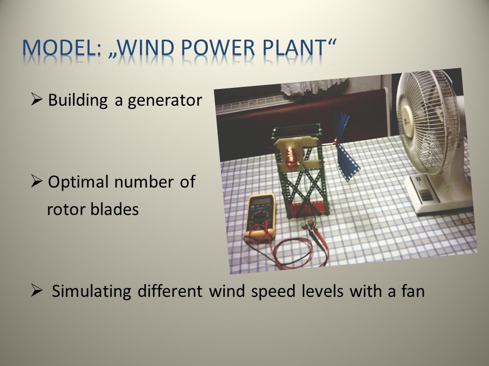 Building a generator Optimal number of rotor blades Simulating different wind speed levels with a fan