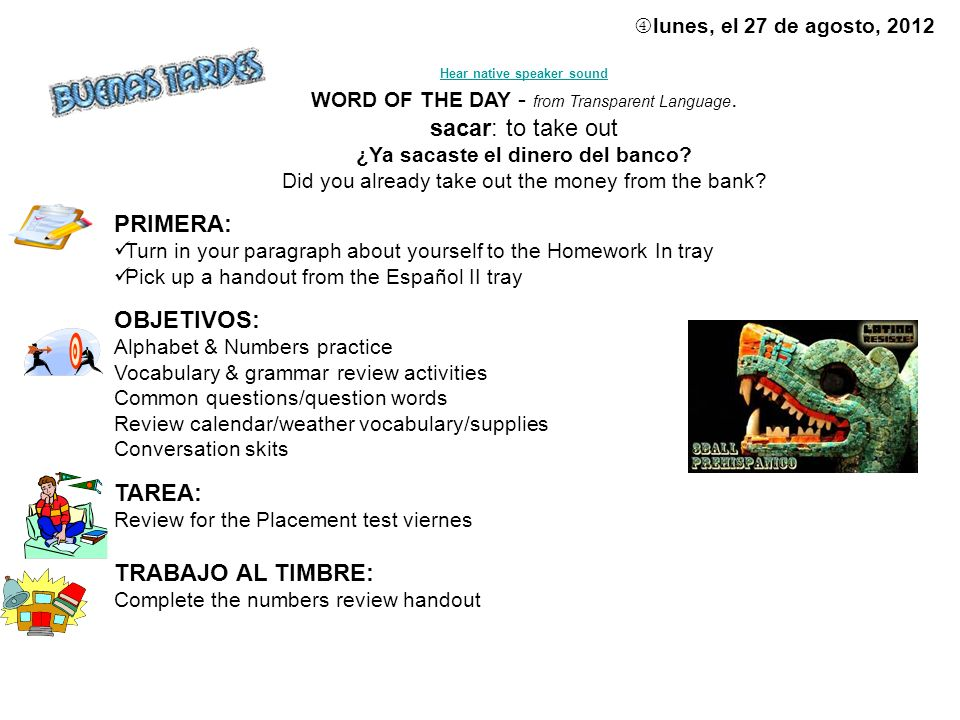 lunes, el 27 de agosto, 2012 Hear native speaker sound WORD OF THE DAY - from Transparent Language.