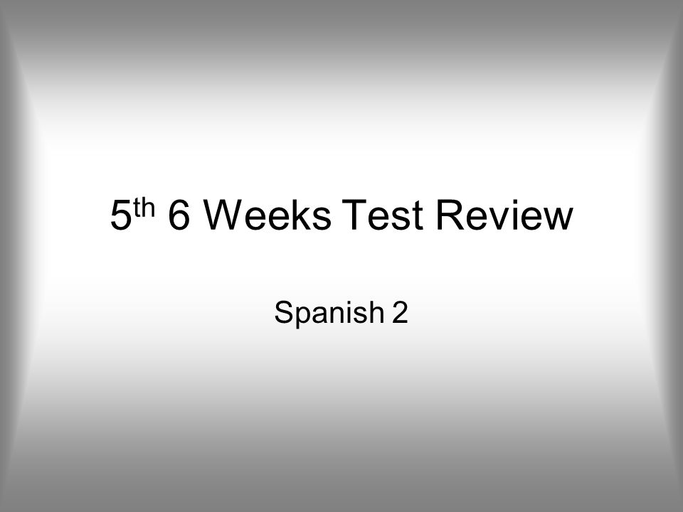 5 th 6 Weeks Test Review Spanish 2