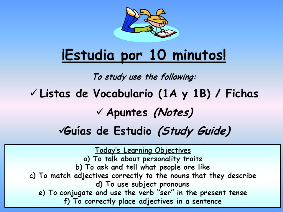 ¡Estudia por 10 minutos! To study use the following: Listas de Vocabulario (1A y 1B) / Fichas Apuntes (Notes) Guías de Estudio (Study Guide) Todays Le