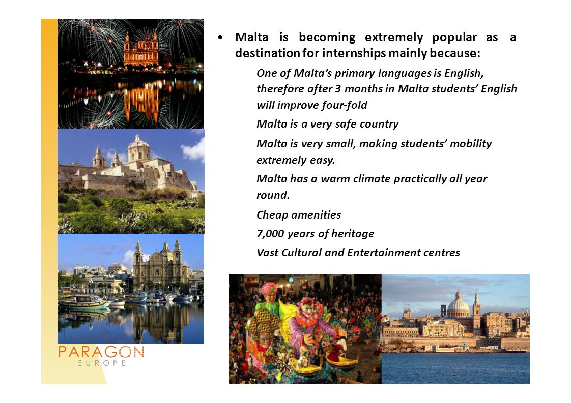 Maltaisbecomingextremely popular asa destination for internships mainly because: One of Maltas primary languages is English, therefore after 3 months