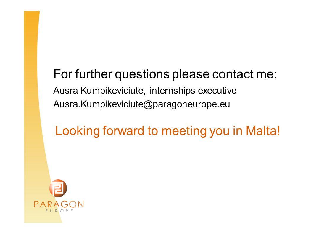 For further questions please contact me: Ausra Kumpikeviciute, internships executive Ausra.Kumpikeviciute@paragoneurope.eu Looking forward to meeting