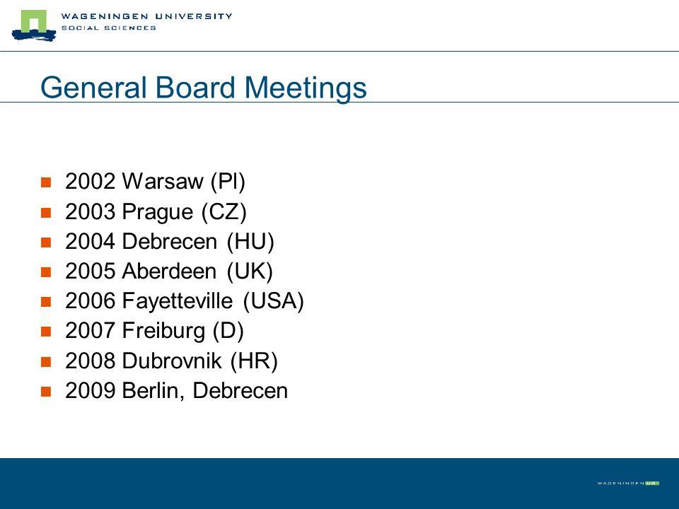 General Board Meetings 2002 Warsaw (Pl) 2003 Prague (CZ) 2004 Debrecen (HU) 2005 Aberdeen (UK) 2006 Fayetteville (USA) 2007 Freiburg (D) 2008 Dubrovni