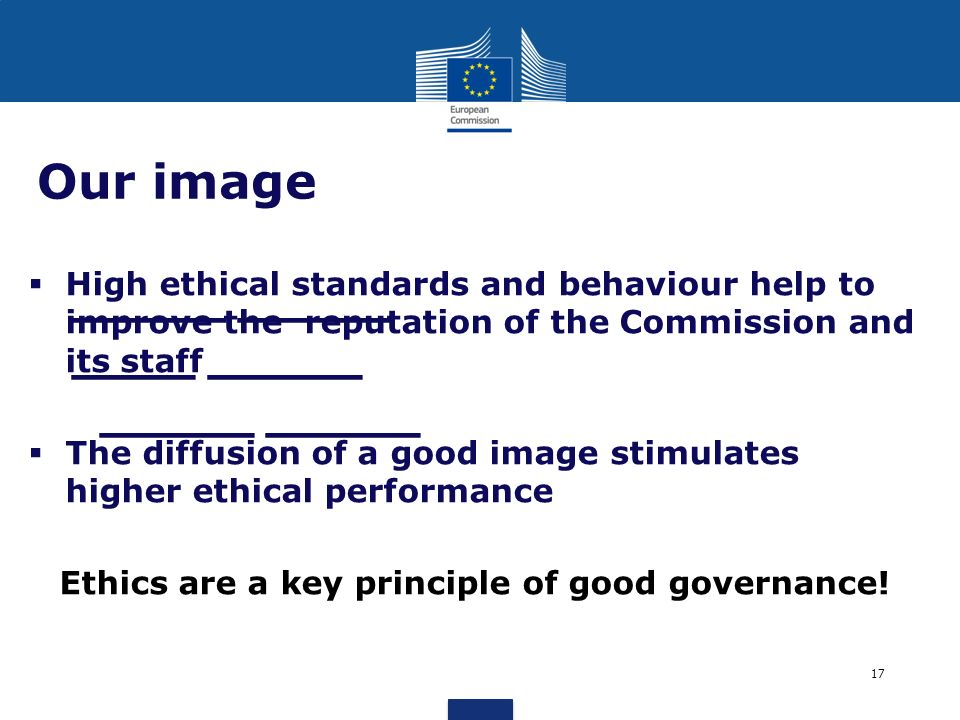 _____ _____ ____ _____ _____ _____ Our image High ethical standards and behaviour help to improve the reputation of the Commission and its staff The d