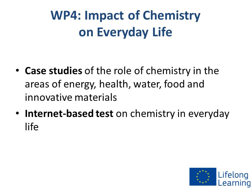 WP4: Impact of Chemistry on Everyday Life Case studies of the role of chemistry in the areas of energy, health, water, food and innovative materials I