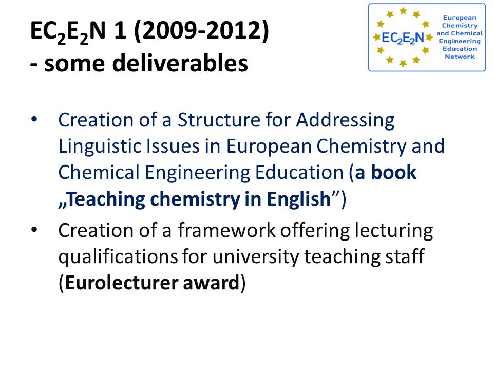 EC 2 E 2 N 1 (2009-2012) - some deliverables Creation of a Structure for Addressing Linguistic Issues in European Chemistry and Chemical Engineering E