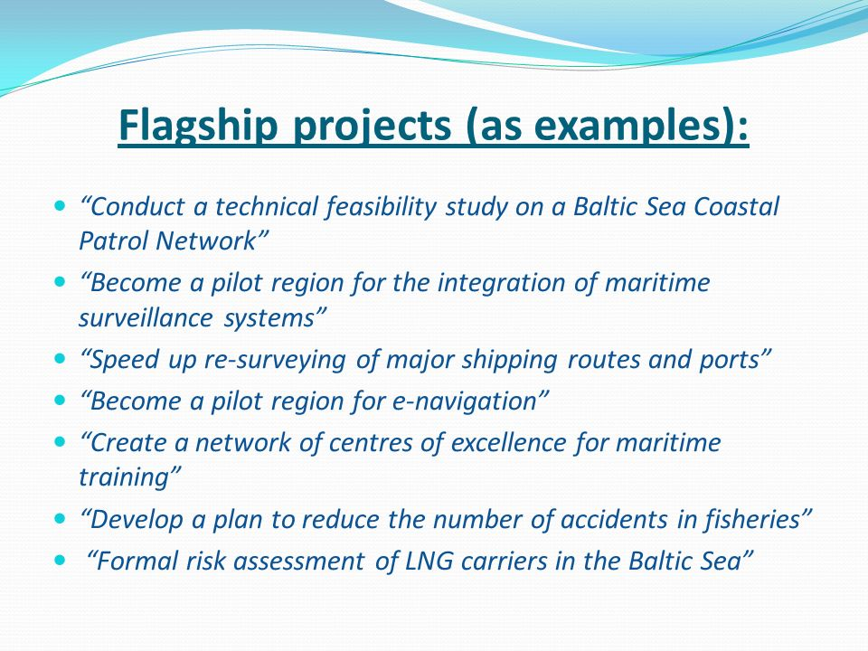 Flagship projects (as examples): Conduct a technical feasibility study on a Baltic Sea Coastal Patrol Network Become a pilot region for the integratio