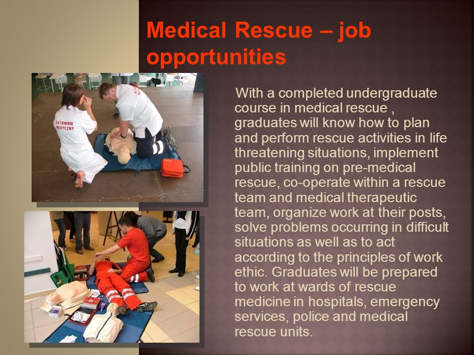 With a completed undergraduate course in medical rescue, graduates will know how to plan and perform rescue activities in life threatening situations,
