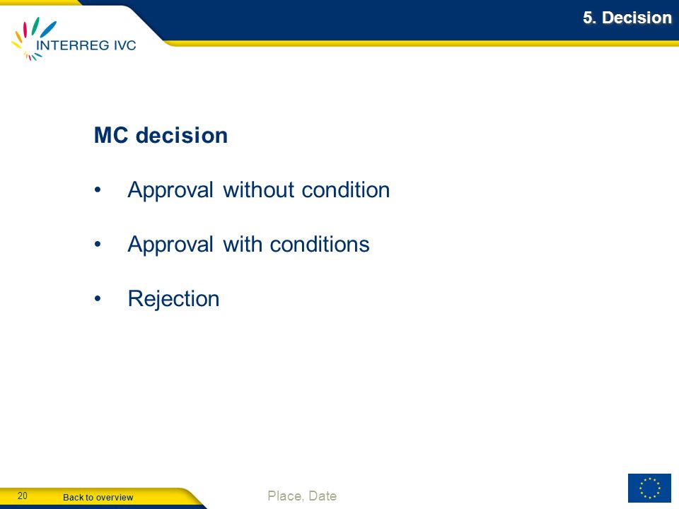 Back to overview 20 Place, Date 5. Decision MC decision Approval without condition Approval with conditions Rejection