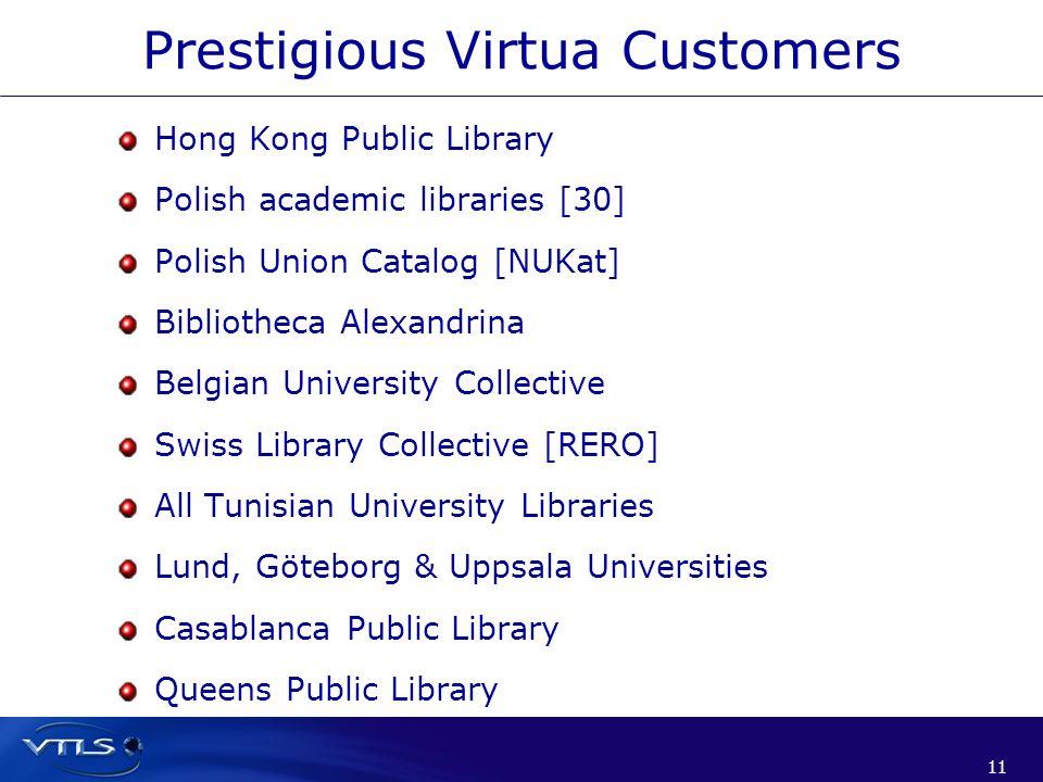 11 Prestigious Virtua Customers Hong Kong Public Library Polish academic libraries [30] Polish Union Catalog [NUKat] Bibliotheca Alexandrina Belgian U