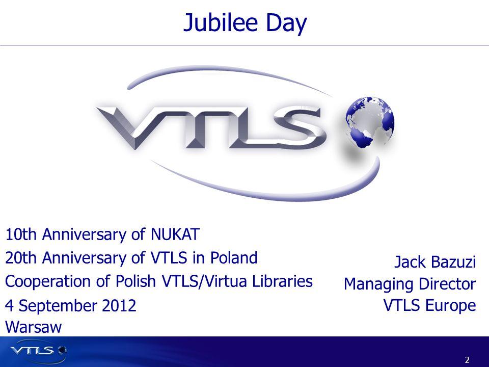 2 2 Jubilee Day Jack Bazuzi Managing Director VTLS Europe 10th Anniversary of NUKAT 20th Anniversary of VTLS in Poland Cooperation of Polish VTLS/Virt