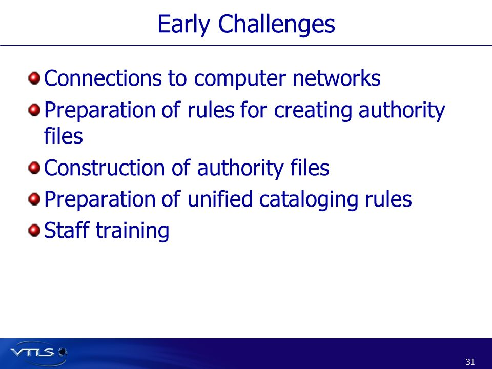 31 Early Challenges Connections to computer networks Preparation of rules for creating authority files Construction of authority files Preparation of