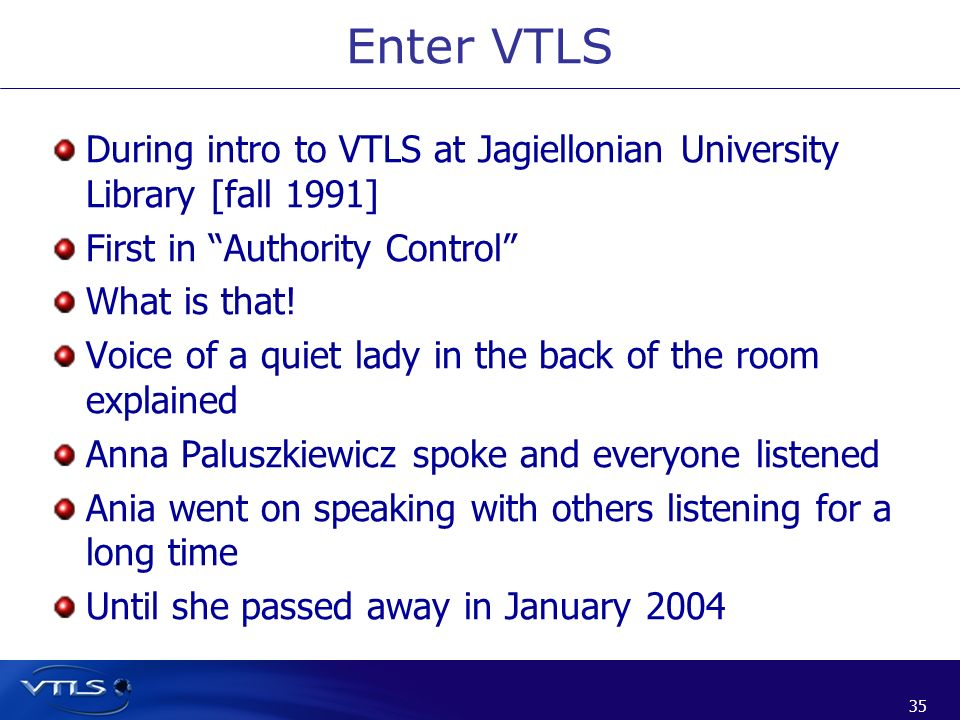 35 During intro to VTLS at Jagiellonian University Library [fall 1991] First in Authority Control What is that! Voice of a quiet lady in the back of t