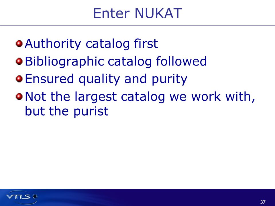 37 Authority catalog first Bibliographic catalog followed Ensured quality and purity Not the largest catalog we work with, but the purist Enter NUKAT