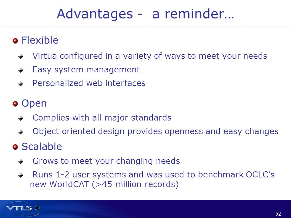 52 Advantages - a reminder… Flexible Virtua configured in a variety of ways to meet your needs Easy system management Personalized web interfaces Open