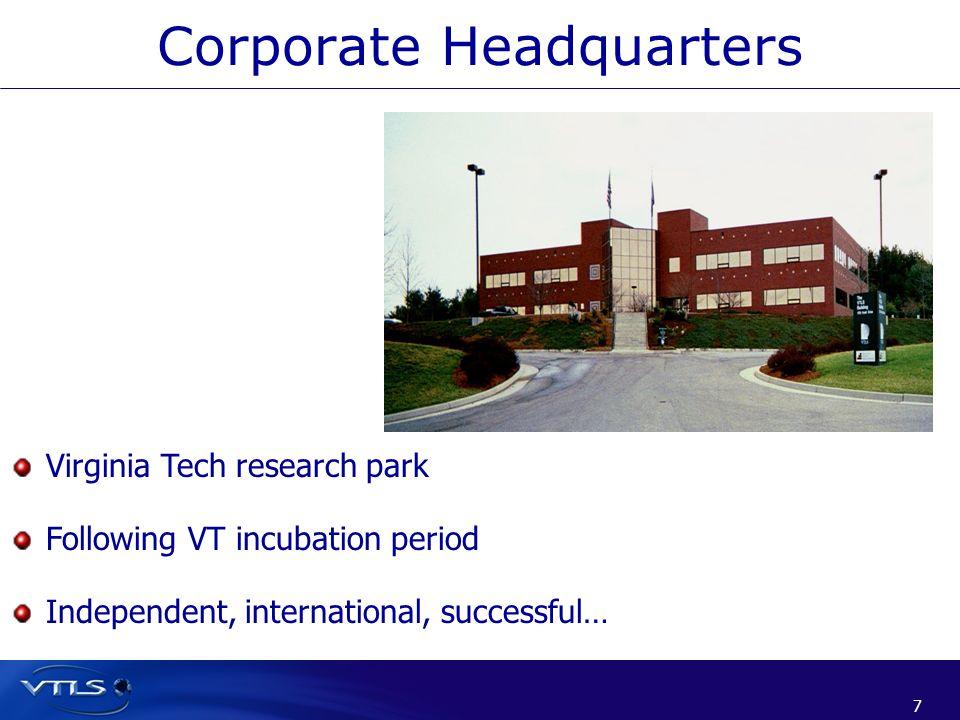 7 7 Corporate Headquarters Virginia Tech research park Following VT incubation period Independent, international, successful…