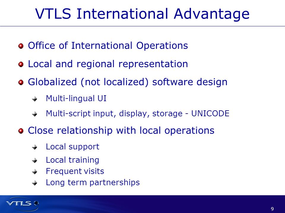 10 VTLS has lead the industry in many things MARC based system (1979) Serials Holdings (1980s) Authority Control (late 1980s) Unicode (1998) RFID (2001) FRBR (2003); FRBR SaaS (2009) Commercial support of Open Source software for libraries: Institutional Repositories (FEDORA) in 2004 VORTEX (OAH-PMH harvesting) in 2004 VALET for ETDs (Web-submission) in 2005 Drupal integration (2011) Consortium Database Architecture and Branding (2007) VTLS Archival System (2008); Chamo (2009) VITALMedia Archive Management