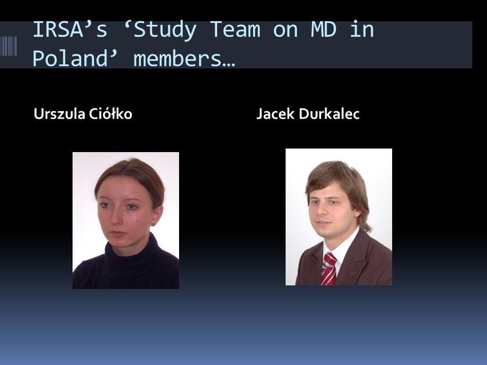 IRSAs Study Team on MD in Poland members… Urszula CiółkoJacek Durkalec