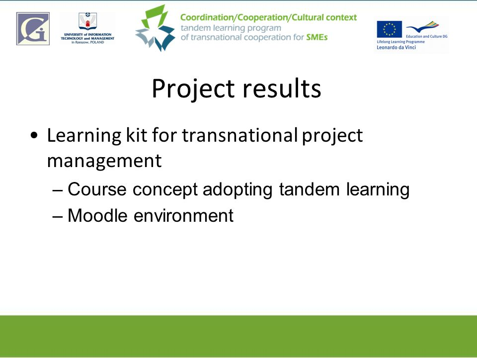 Project results Learning kit for transnational project management –Course concept adopting tandem learning –Moodle environment