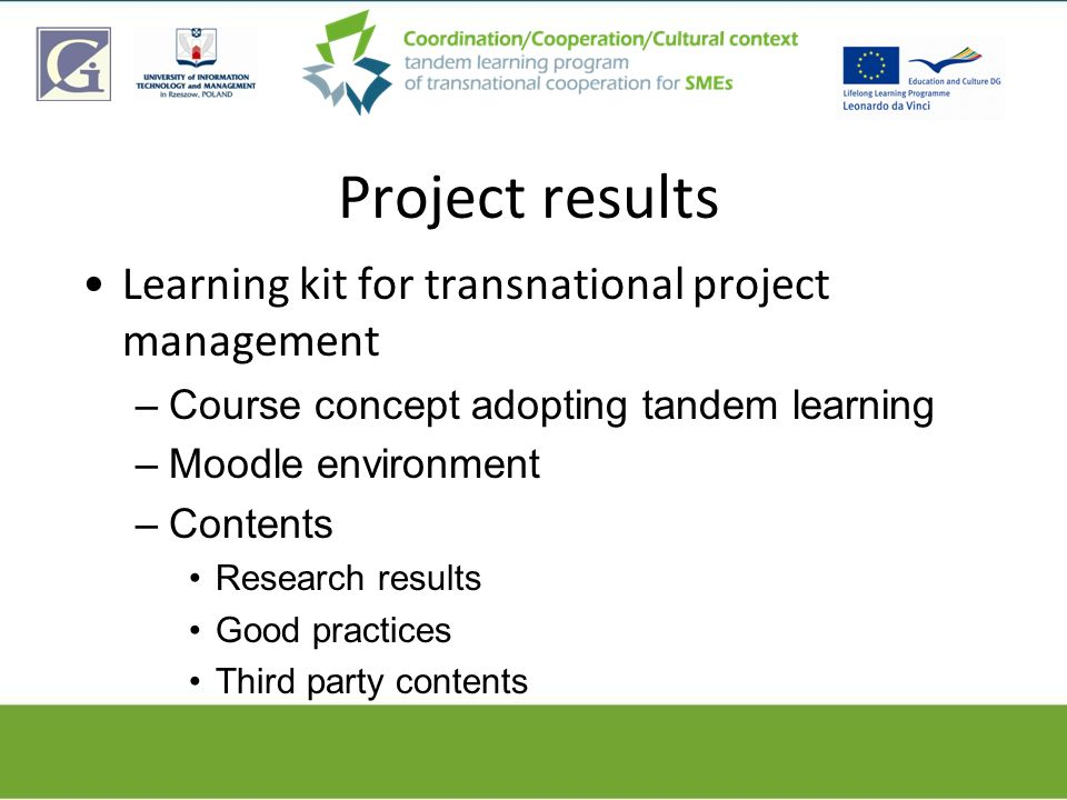 Project results Learning kit for transnational project management –Course concept adopting tandem learning –Moodle environment –Contents Research resu