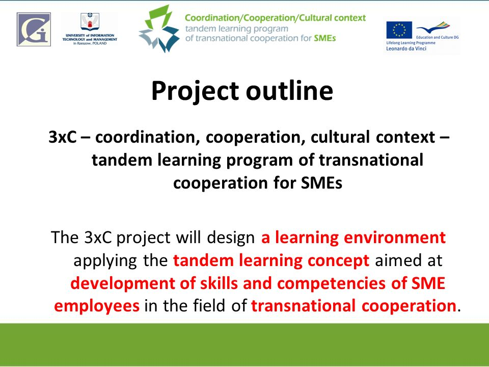 Project outline 3xC – coordination, cooperation, cultural context – tandem learning program of transnational cooperation for SMEs The 3xC project will