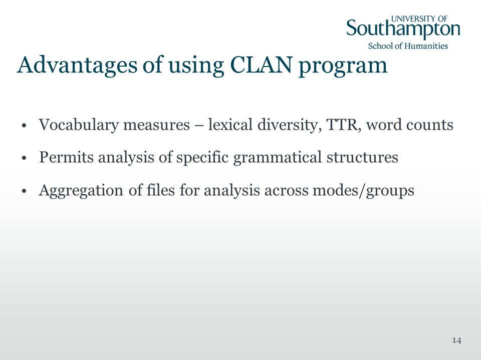 14 Advantages of using CLAN program Vocabulary measures – lexical diversity, TTR, word counts Permits analysis of specific grammatical structures Aggr