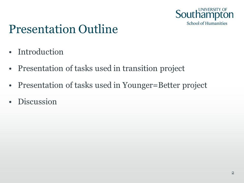 2 Presentation Outline Introduction Presentation of tasks used in transition project Presentation of tasks used in Younger=Better project Discussion