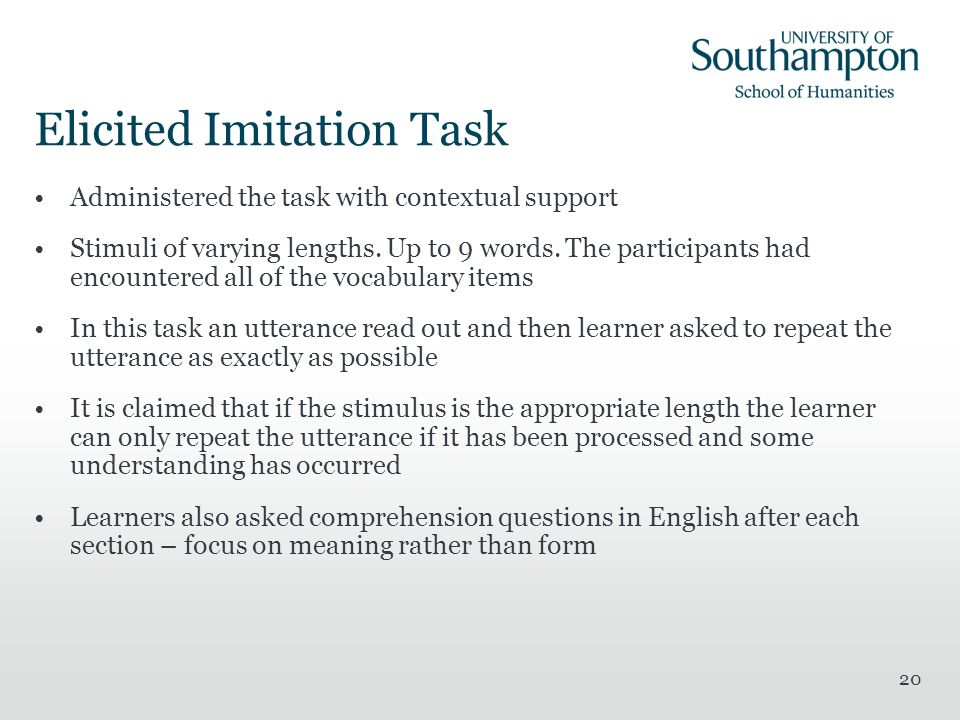 20 Elicited Imitation Task Administered the task with contextual support Stimuli of varying lengths. Up to 9 words. The participants had encountered a