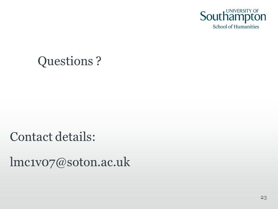 23 Questions ? Contact details: lmc1v07@soton.ac.uk