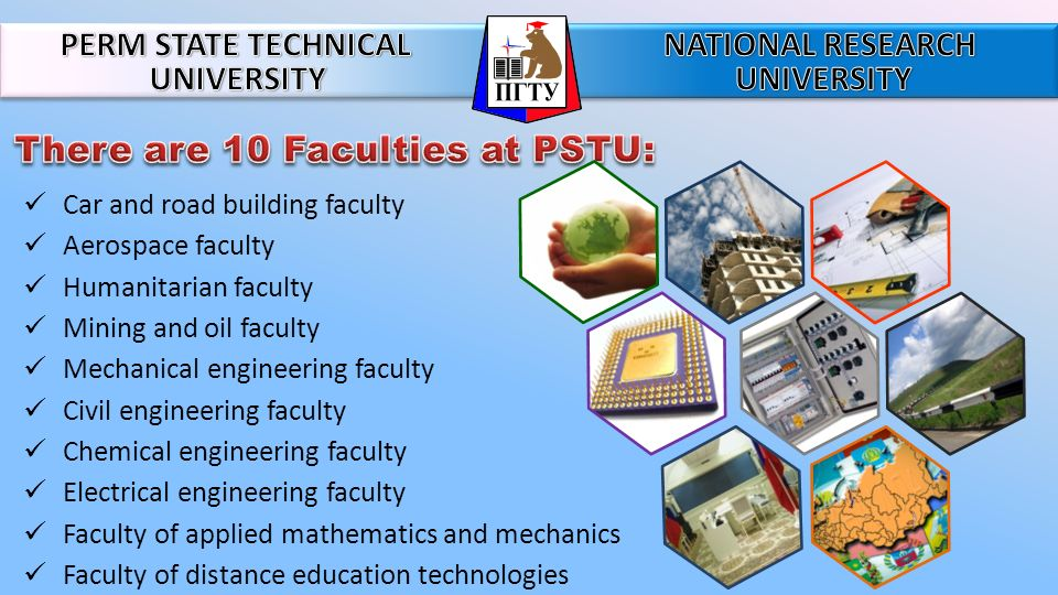 Car and road building faculty Aerospace faculty Humanitarian faculty Mining and oil faculty Mechanical engineering faculty Civil engineering faculty Chemical engineering faculty Electrical engineering faculty Faculty of applied mathematics and mechanics Faculty of distance education technologies