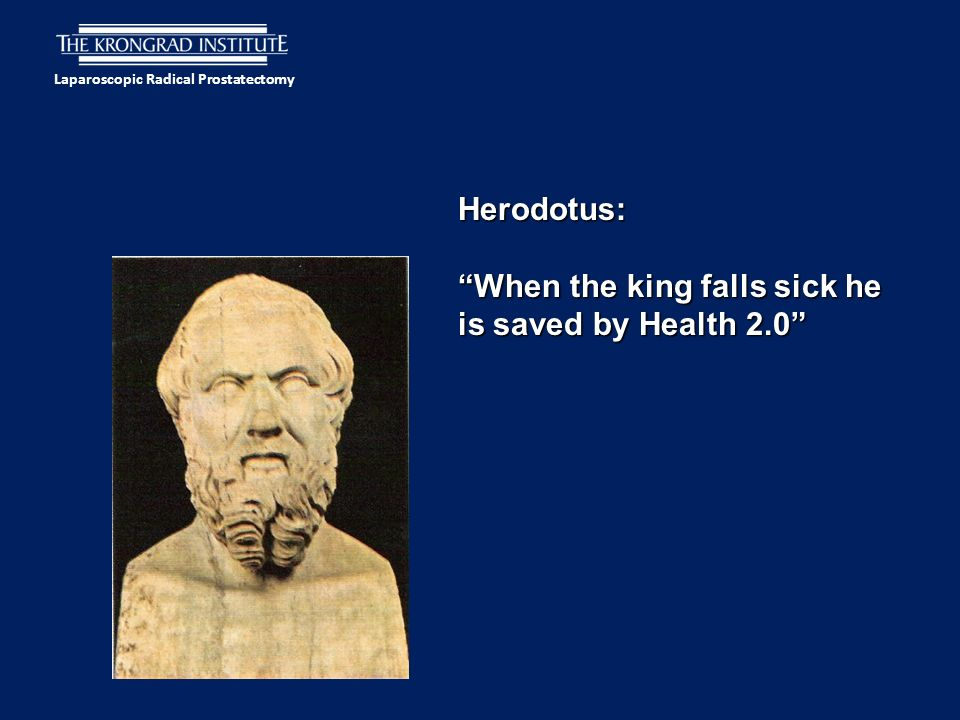 Laparoscopic Radical Prostatectomy Herodotus: When the king falls sick he is saved by Health 2.0