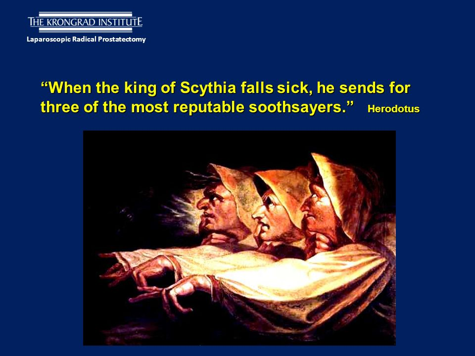 Laparoscopic Radical Prostatectomy When the king of Scythia falls sick, he sends for three of the most reputable soothsayers.