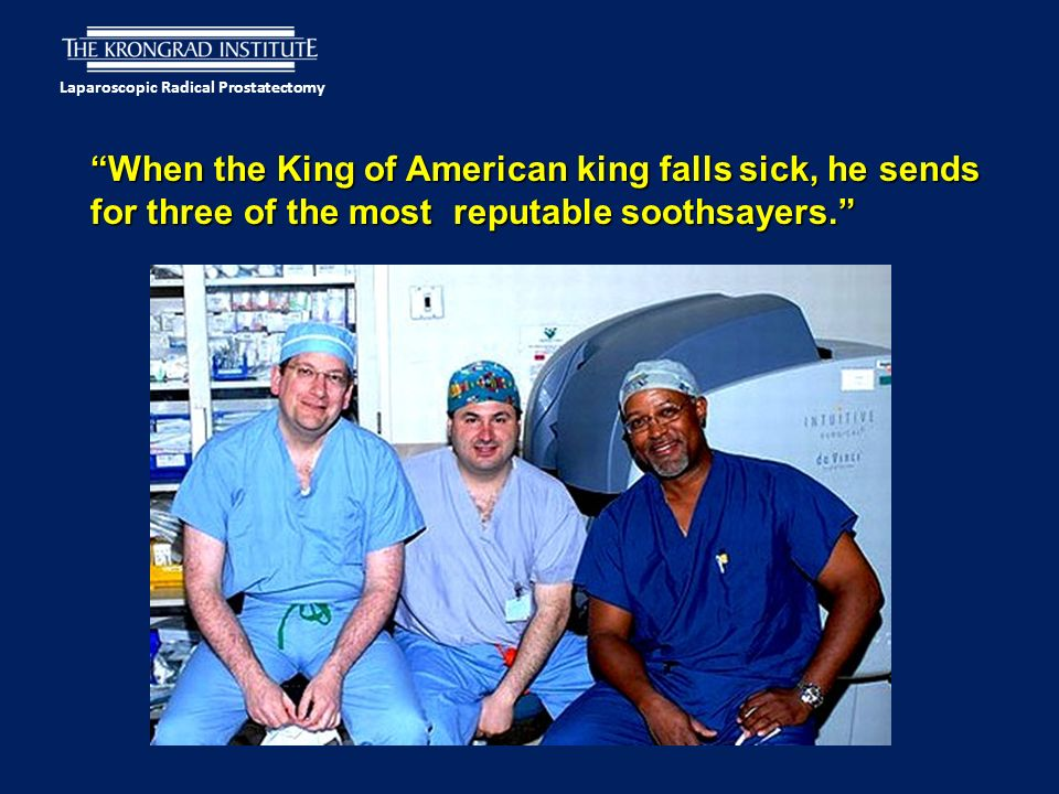 Laparoscopic Radical Prostatectomy When the King of American king falls sick, he sends for three of the most reputable soothsayers.