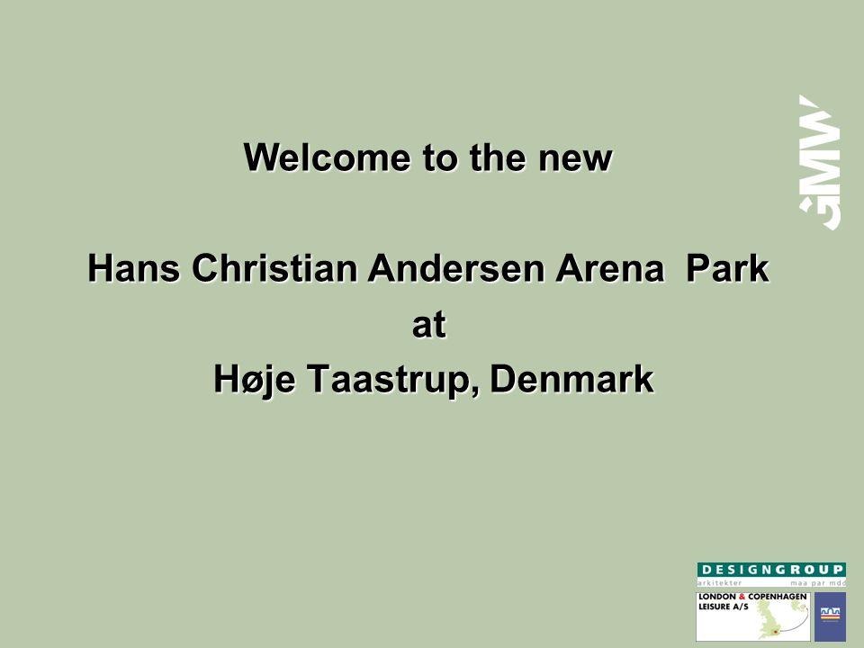 Welcome to the new Hans Christian Andersen Arena Park at Høje Taastrup, Denmark Høje Taastrup, Denmark