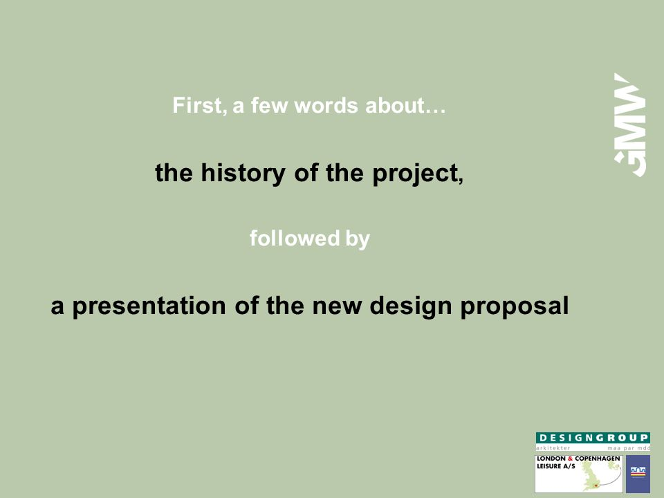 First, a few words about… the history of the project, followed by a presentation of the new design proposal