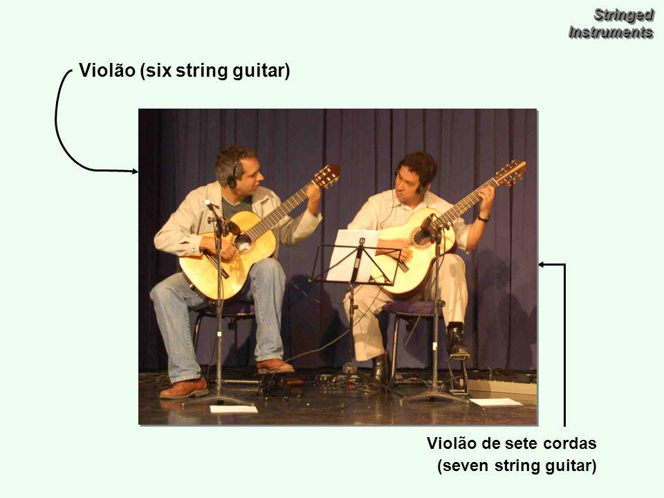 Violão de sete cordas (seven string guitar) Violão (six string guitar)
