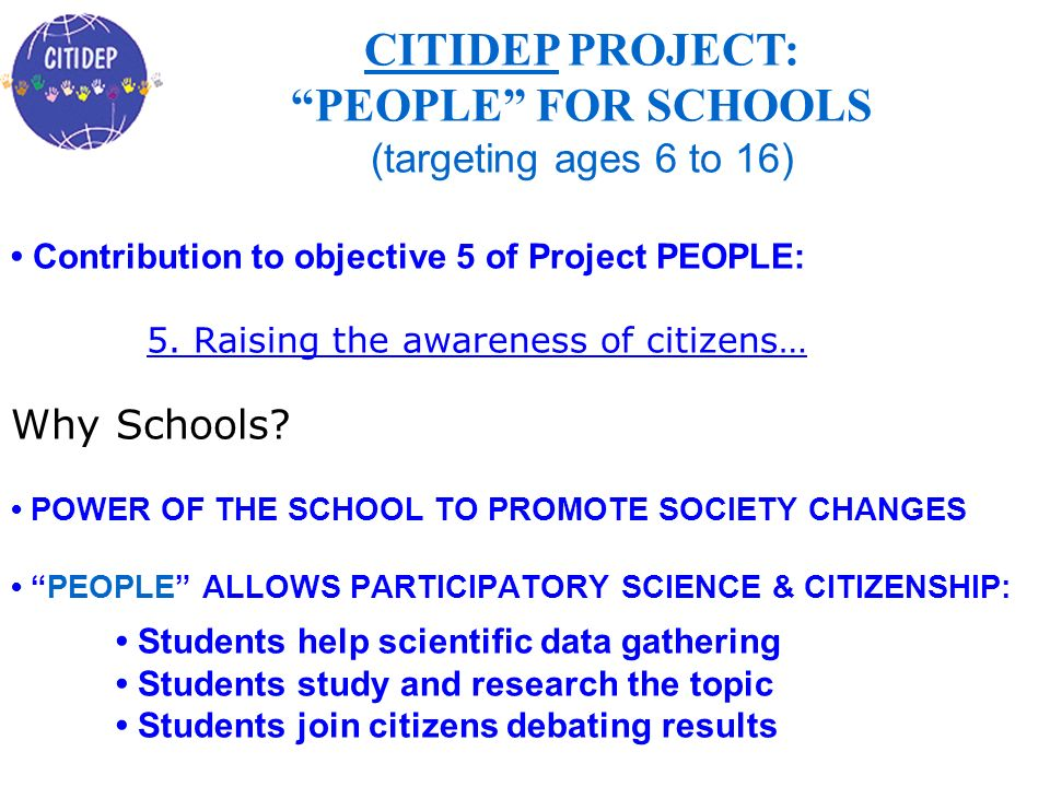 Contribution to objective 5 of Project PEOPLE: 5. Raising the awareness of citizens… Why Schools? POWER OF THE SCHOOL TO PROMOTE SOCIETY CHANGES PEOPL