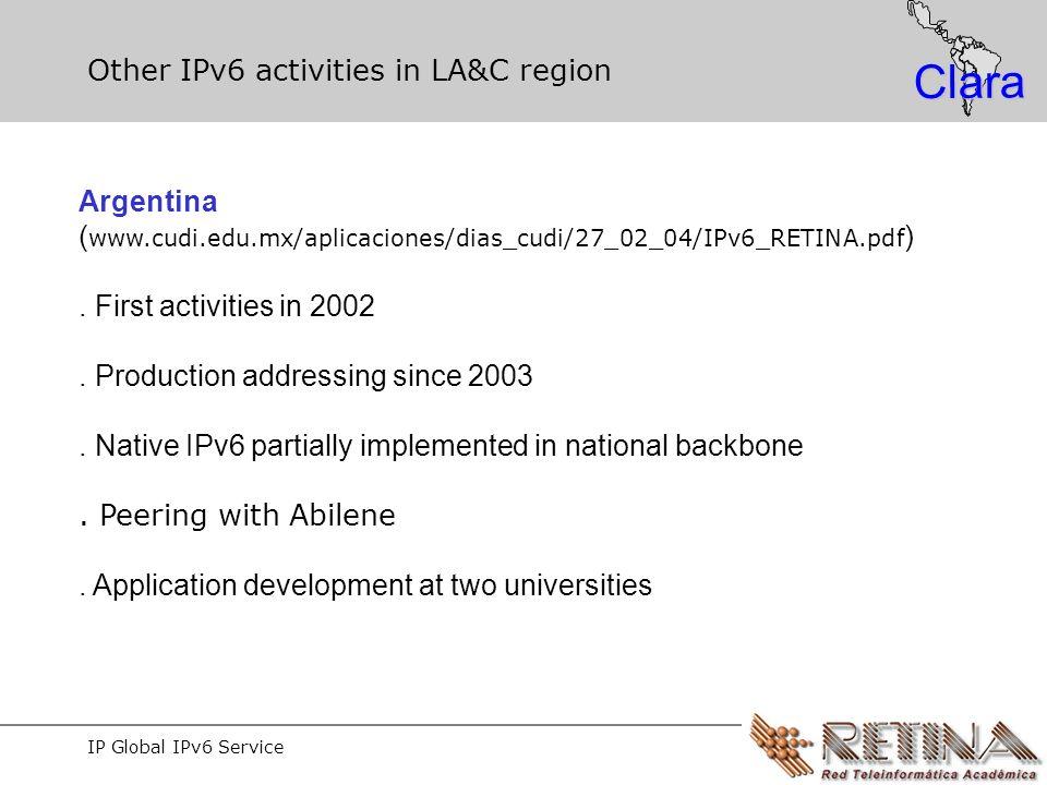 IP Global IPv6 Service Clara Other IPv6 activities in LA&C region Argentina ( www.cudi.edu.mx/aplicaciones/dias_cudi/27_02_04/IPv6_RETINA.pdf ).