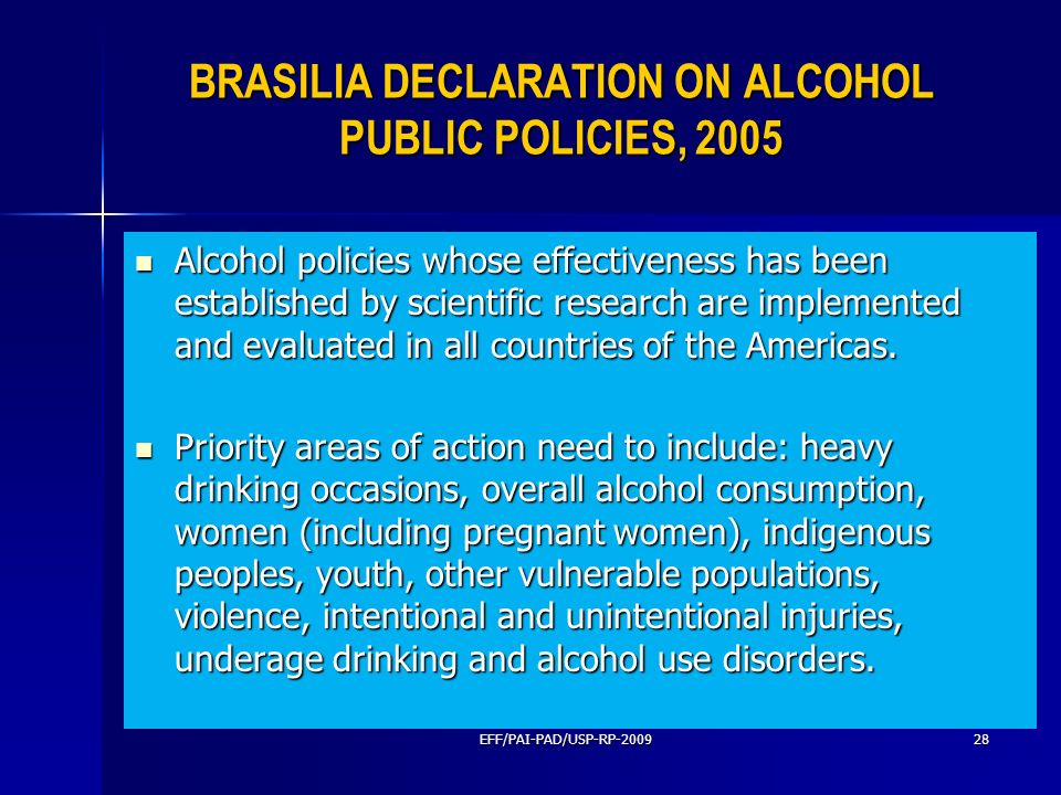 BRASILIA DECLARATION ON ALCOHOL PUBLIC POLICIES, 2005 Alcohol policies whose effectiveness has been established by scientific research are implemented