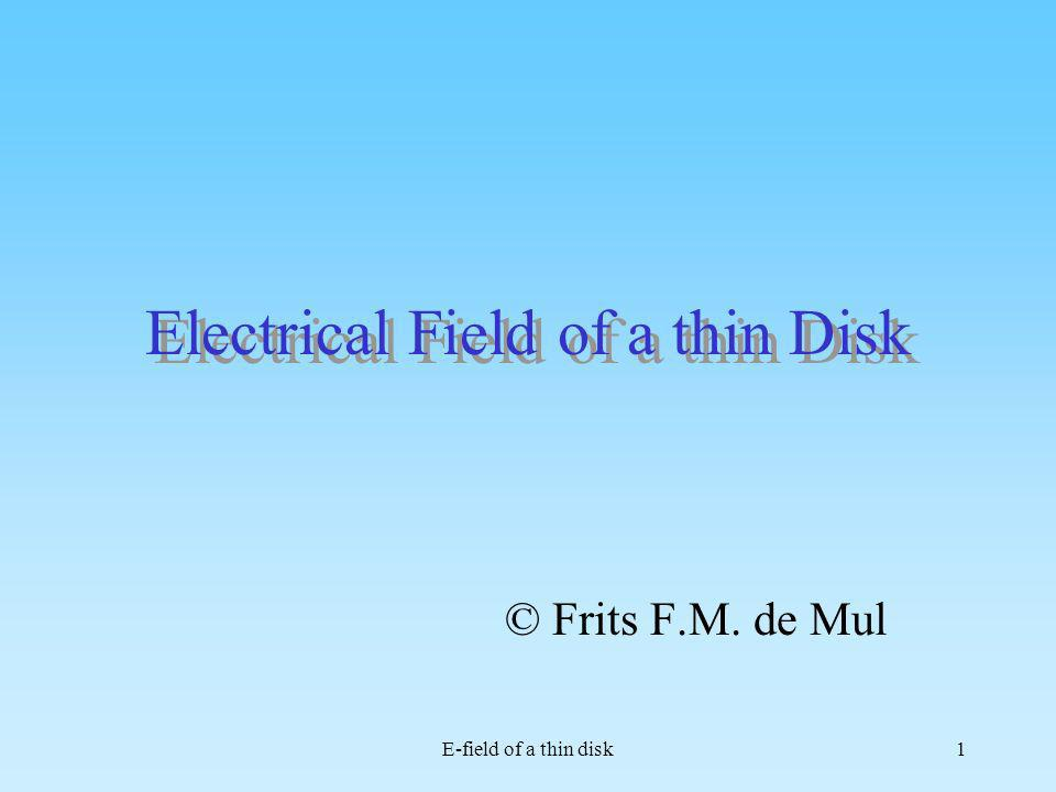 E-field of a thin disk1 Electrical Field of a thin Disk © Frits F.M. de Mul
