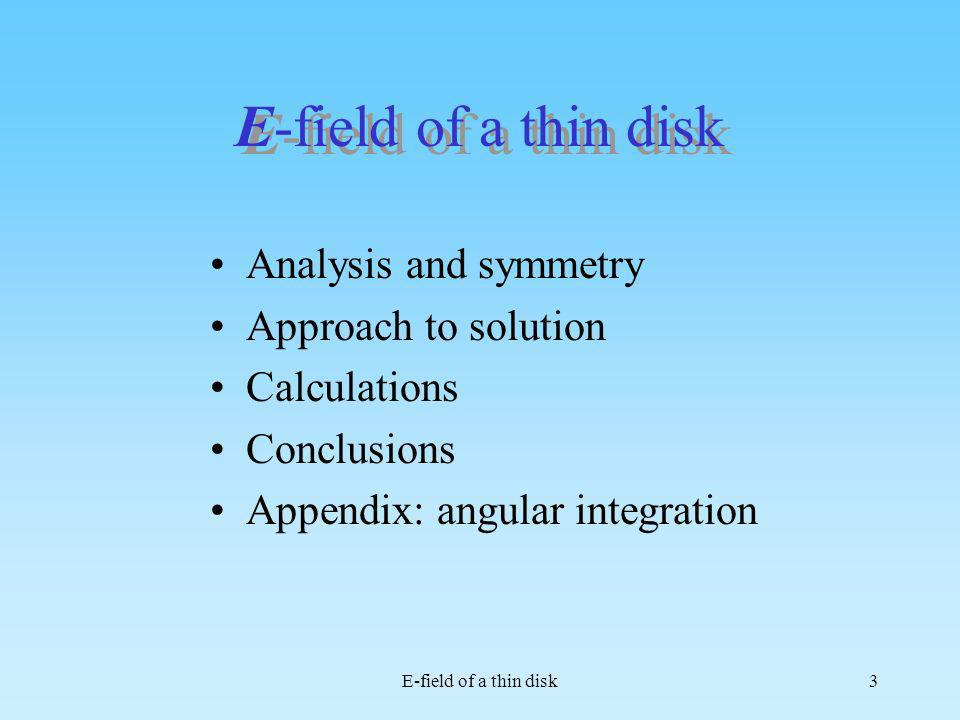 E-field of a thin disk2 Available : A thin circular disk with radius R and charge density [C/m 2 ] Available : A thin circular disk with radius R and