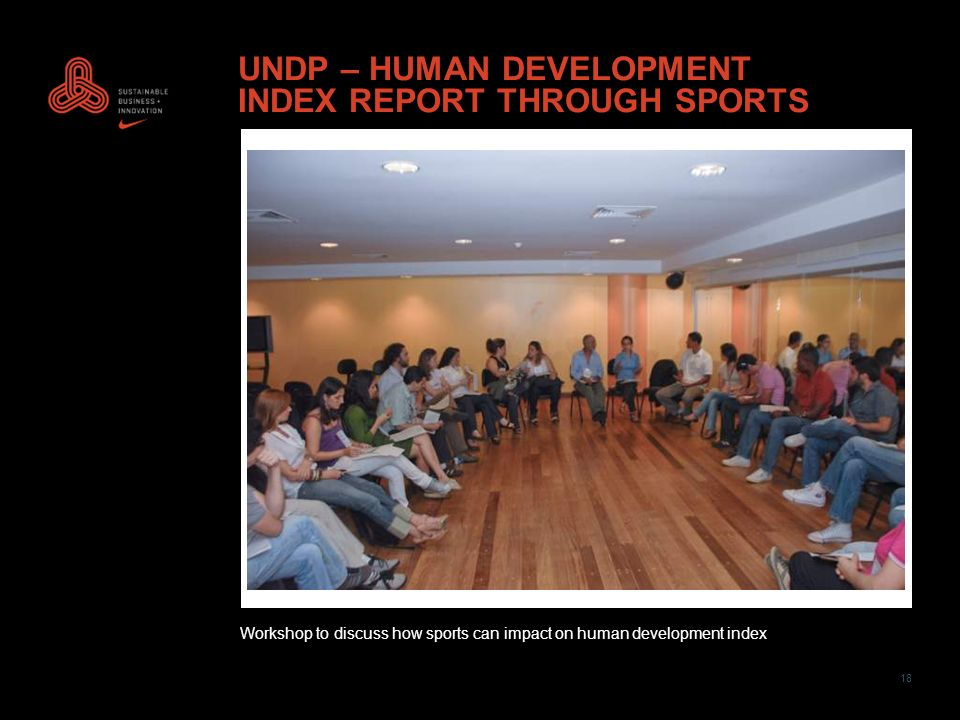 18 UNDP – HUMAN DEVELOPMENT INDEX REPORT THROUGH SPORTS Workshop to discuss how sports can impact on human development index