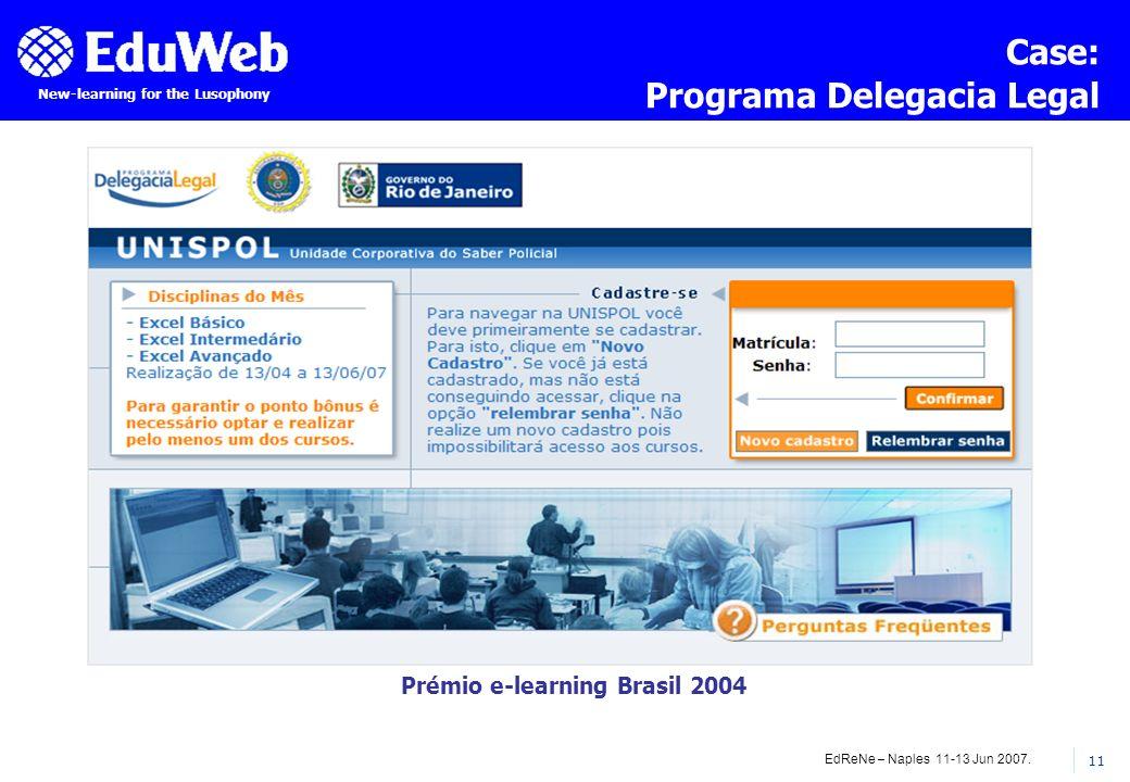 EdReNe – Naples 11-13 Jun 2007. 11 New-learning for the Lusophony Case: Programa Delegacia Legal Prémio e-learning Brasil 2004