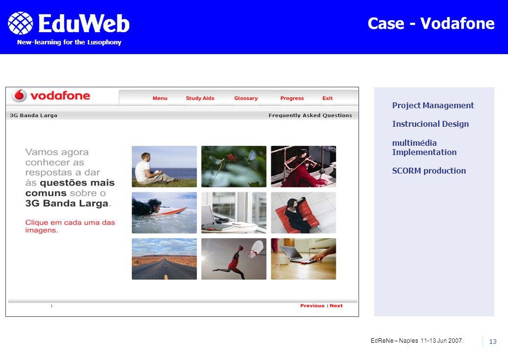 EdReNe – Naples 11-13 Jun 2007. 13 New-learning for the Lusophony Case - Vodafone Project Management Instrucional Design multimédia Implementation SCO
